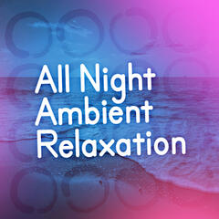 All Night Ambient Relaxation
