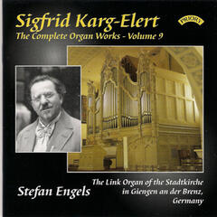 The Complete Organ Works of Sigfrid Karg-Elert, Vol. 9 - The Link Organ of the Stadtkirche in Giengen an Der Brenz, Germany