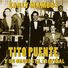 Tito Puente Y Su Orquesta Tropical: Early Mambos 1949-1951