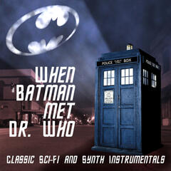 When Batman Met Dr. Who - Classic Sci-Fi and Synth Instrumentals