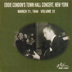 Eddie Condon's Town Hall Concert, New York - March 11, 1944 - Vol. 12
