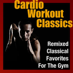 Cardio Workout Classics - Remixed Classical Favorites for the Gym