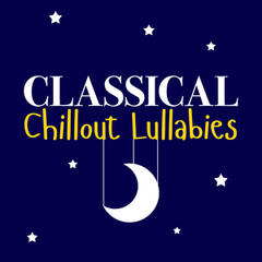 Classical Chillout Lullabies
