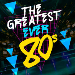 The Greatest Ever 80's