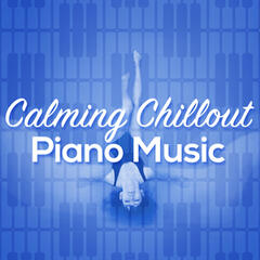 Calming Chillout Piano Music