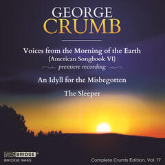 George Crumb: Voices from the Morning of the Earth; Complete Crumb Edition, Vol 17