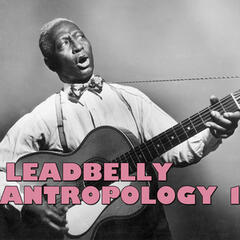 Leadbelly Antropology, Vol. 1 (Live)