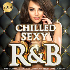Chilled Sexy R&B 2014 - The Ultimate Sexy Rnb Chillout Slow Jams (R and B)
