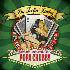 I'm Feelin' Lucky - The Blues According to Popa Chubby