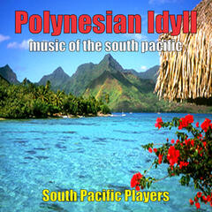Polynesian Idyll - Music of The South Pacific