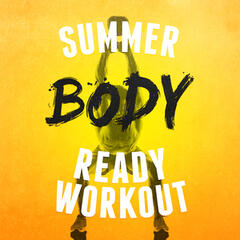 Summer Body Ready Workout