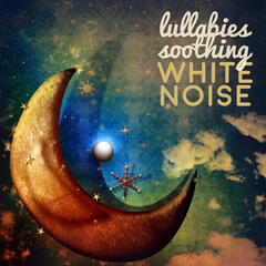 Lullabies Soothing White Noise