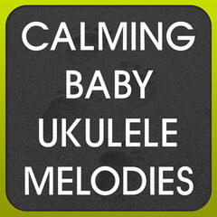 Calming Baby Ukelele Melodies