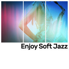 Enjoy Soft Jazz