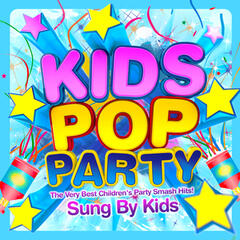 Kids Pop Party - Sung by Kids - The Very Best Children's Party Smash Hits!
