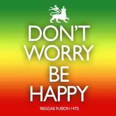 Don't Worry, Be Happy: Reggae Fusion Hits