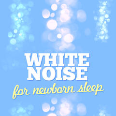 White Noise: For Newborn Sleep