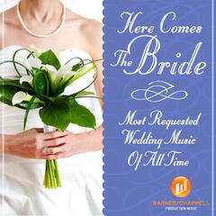 Here Comes the Bride - Most Requested Wedding Music of All Time
