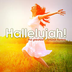 Hallelujah! The Greatest Choral Hymns