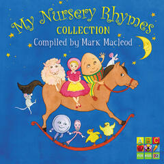 My Nursery Rhymes Collection: Compiled by Mark Macleod