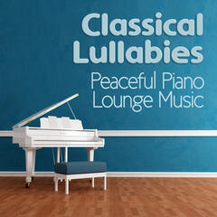 Classical Lullabies & Peaceful Piano Lounge Music