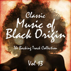 Classic Music of Black Origin - The Backing Track Collection, Vol. 13