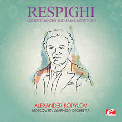 Respighi: Ancient Dances and Arias, Suite No. 2 (Digitally Remastered)