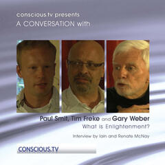 Paul Smit, Tim Freke and Gary Weber - What Is Enlightenment