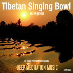 Tibetan Singing Bowl and Digeridoo - The Healing Power with Nature Sounds for Meditation,SPA Relaxation,Yoga and Massage