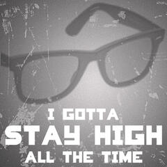 I Gotta Stay High All the Time