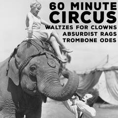 60 Minute Circus - Waltzes for Clowns, Absurdist Rags, And Trombone Odes