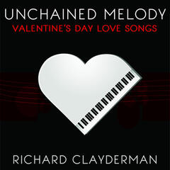 Unchained Melody: Richard Clayderman's Valentine's Day Romantic Piano Love Songs