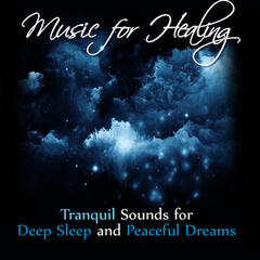 Music for Healing: Tranquil Sounds for Deep Sleep and Peaceful Dreams