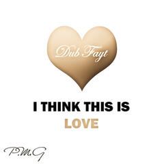 I Think This Is Love - Single