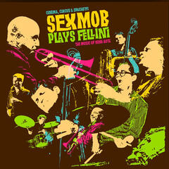 Cinema, Circus & Spaghetti (Sexmob Plays Fellini: The Music of Nino Rota)