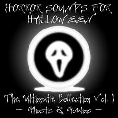 Horror Sounds for Halloween - The Ultimate Collection Volume 1 (Ghosts & Goblins)