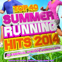 Top 40 Summer Running Hits Playlist 2014 - 40 Essential Fitness & Workout Hits - Perfect for Jogging, Running, Gym and Weight Loss (Deluxe Version)