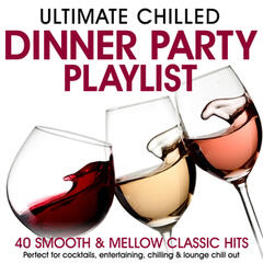 Ultimate Chilled Dinner Party Playlist - 40 Smooth & Mellow Classic Hits - Perfect for Cocktails, Entertaining, Chilling & Lounge Chill Out