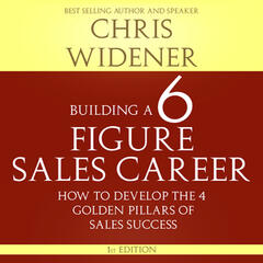 Building a 6 Figure Sales Career: How to Develop the Four Golden Pillars of Sales Success