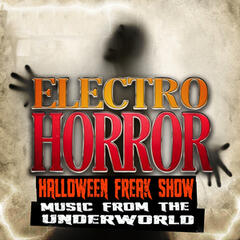 Electro Horror Halloween Freak Show: Music from the Underworld