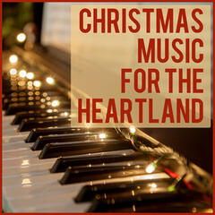 Christmas Music for the Heartland: Beautiful Heartwarming Piano Christmas Song Classics Featuring Silent Night, Away in a Manger, The First Noel, What Child Is This, Silver Bells, & More!