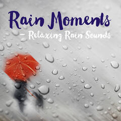Rain Moments - Relaxing Rain Sounds (For Relaxation, Deep Sleep, Concentration, Spa and Wellness)