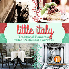 Little Italy: Traditional Romantic Italian Restaurant Favorites