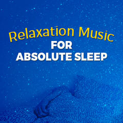 Relaxation Music for Absolute Sleep