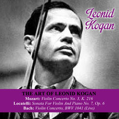 The Art Of Leonid Kogan: Mozart: Violin Concerto No. 3, K. 216 - Locatelli: Sonata For Violin And Piano No. 7, Op. 6 - Bach: Violin Concerto, BWV 1041 (Live)