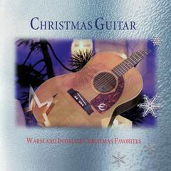 Christmas Guitar - Warm And Intimate Christmas Favorites