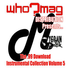 WHO? MAG Distribution Presents: The .99 Download Instrumental Vollection Vol. 5