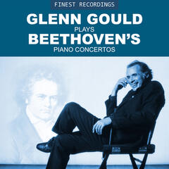 Finest Recordings - Glenn Gould Plays Beethoven's Piano Concertos