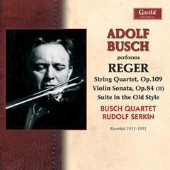 Reger: String Quartet in E-Flat Major - Violin Sonata in F-Sharp Minor - Suite in Old Style - Clarinet Quintet in a Major