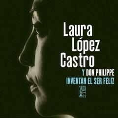 Laura López Castro Y Don Philippe Invental El Ser Feliz